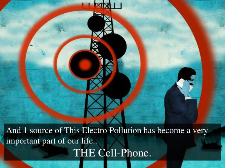 And 1 source of This Electro Pollution has become a very important part of our life..