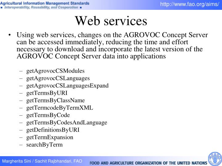 Using web services, changes on the AGROVOC Concept Server can be accessed immediately, reducing the time and effort necessary to download and incorporate the latest version of the AGROVOC Concept Server data into applications