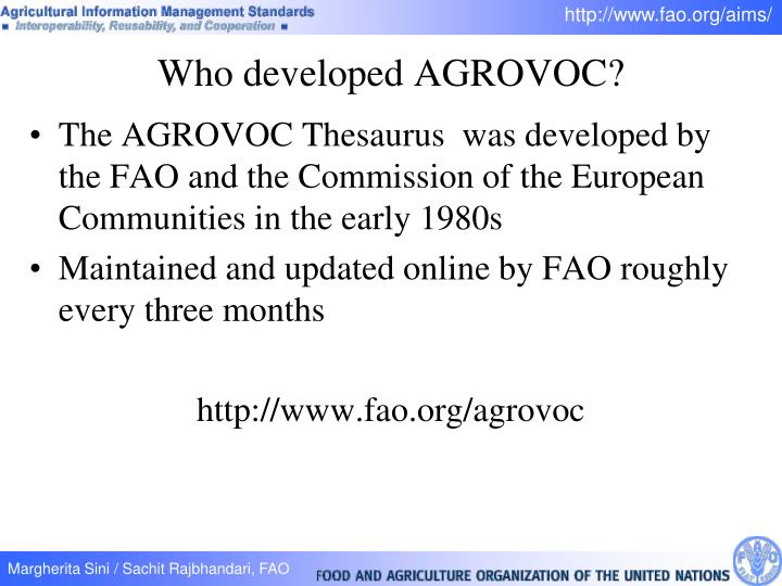 The AGROVOC Thesaurus  was developed by the FAO and the Commission of the European Communities in the early 1980s