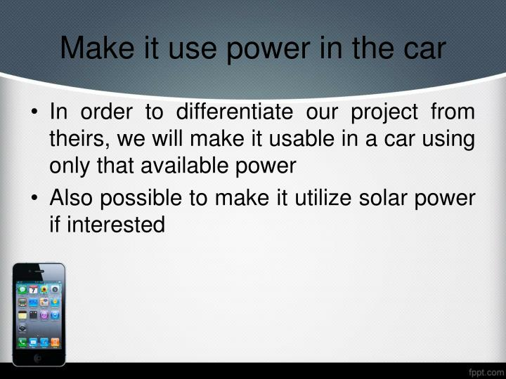 Make it use power in the car