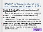 hawasa contains a number of other acts covering specific aspects of h s