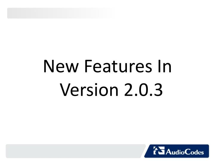 New Features In Version 2.0.3