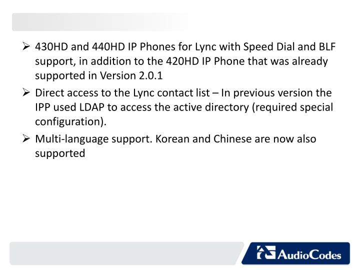 430HD and 440HD IP Phones for Lync with Speed Dial and BLF support, in addition to the 420HD IP Phone that was already supported in Version