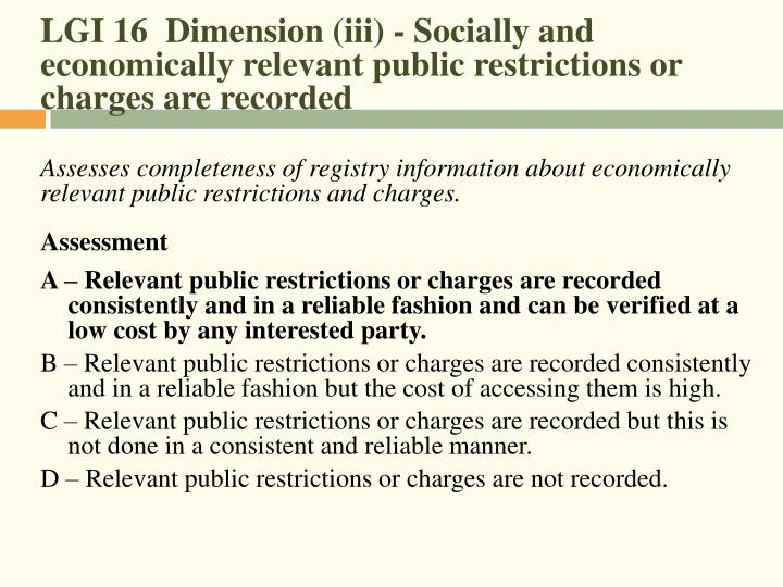 LGI 16  Dimension (iii) - Socially and economically relevant public restrictions or charges are recorded