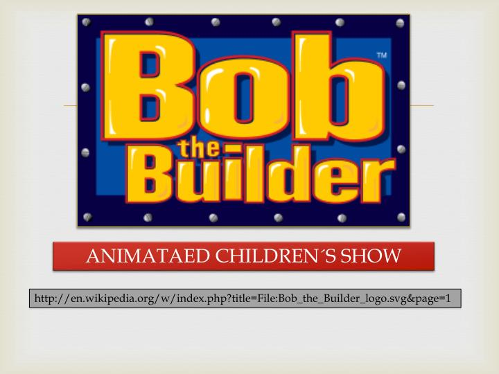 ANIMATAED CHILDREN´S SHOW