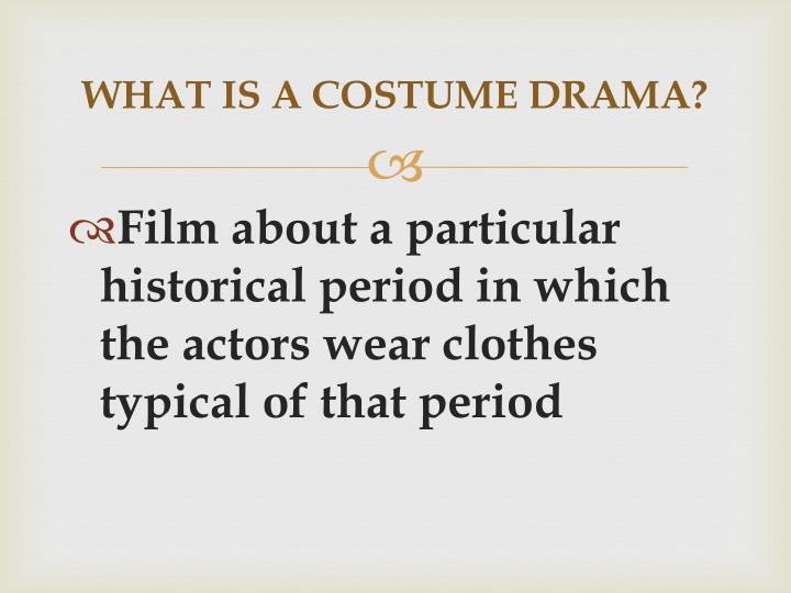 WHAT IS A COSTUME DRAMA?