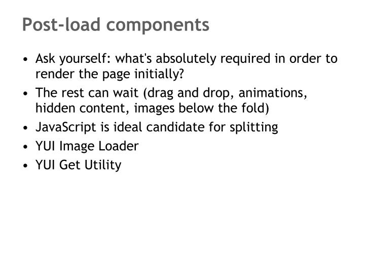 Post-load components