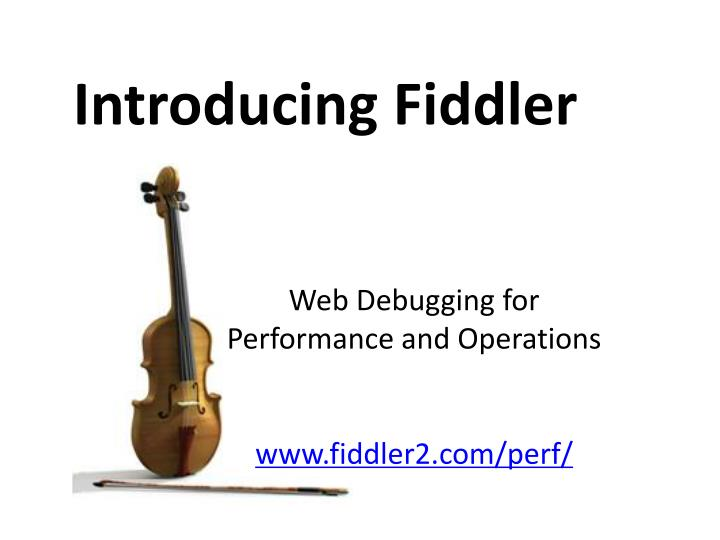 Introducing Fiddler