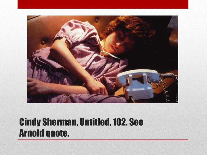 Cindy Sherman, Untitled, 102. See Arnold quote.