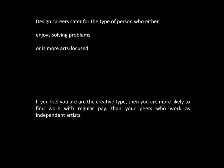 Design careers cater for the type of person who either