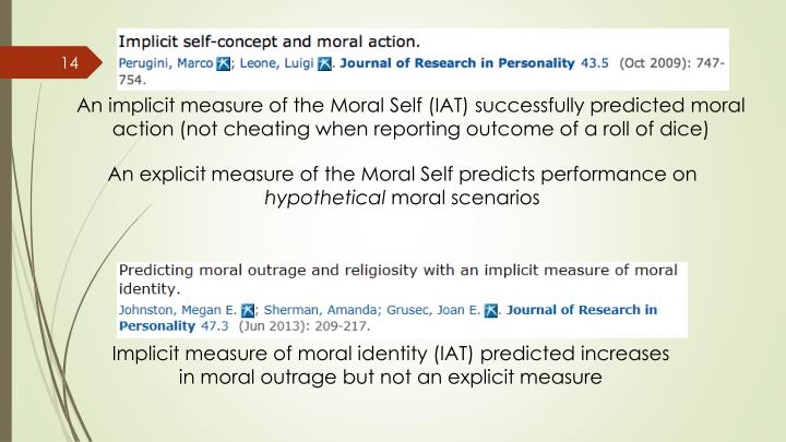 An implicit measure of the Moral Self (IAT) successfully predicted moral action (not cheating when reporting outcome of a roll of dice)