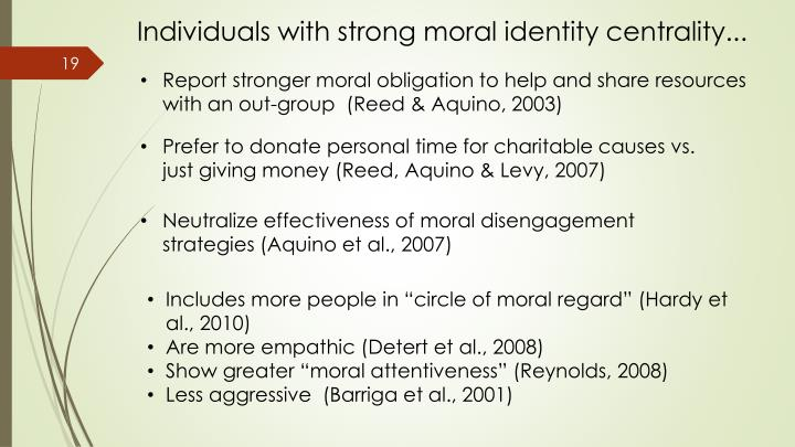Individuals with strong moral identity centrality...