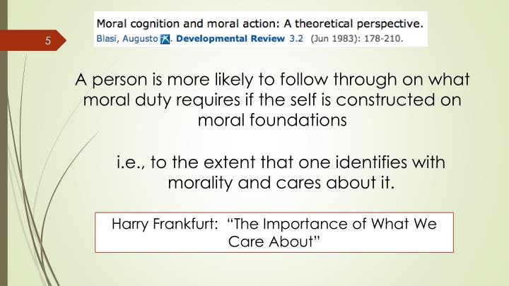 A person is more likely to follow through on what moral duty requires if the self is constructed on moral foundations