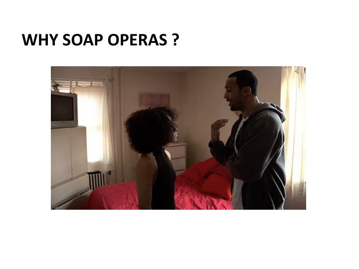 Why soap operas ?