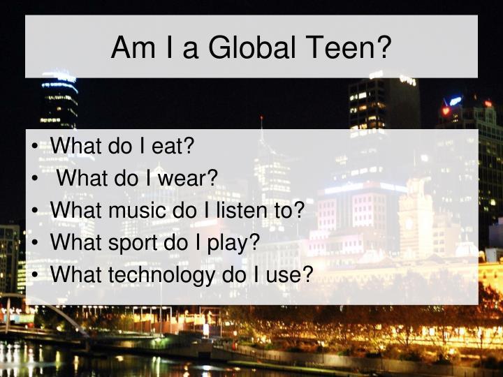 Am I a Global Teen?
