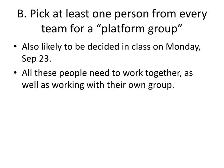 B pick at least one person from every team for a platform group