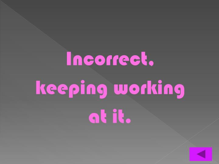 Incorrect,