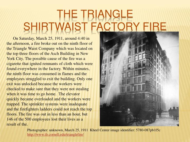 account of the fire on the top floors of the asch building in the triangle shirtwaist company It was a warm spring saturday in new york city, march 25, 1911 on the top three floors of the ten-story asch building just off of washington square, employees of the triangle shirtwaist factory began putting away their work as the 4:45 pm quitting time approached most of the several hundred .