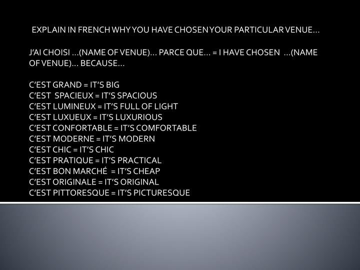 EXPLAIN IN FRENCH WHY YOU HAVE CHOSEN YOUR PARTICULAR VENUE...