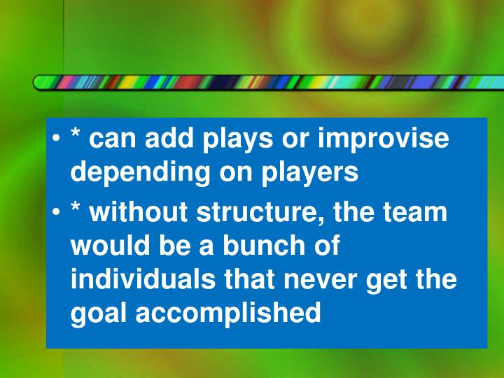 * can add plays or improvise depending on players