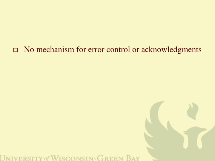 No mechanism for error control or acknowledgments