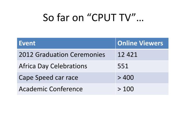"So far on ""CPUT TV""…"