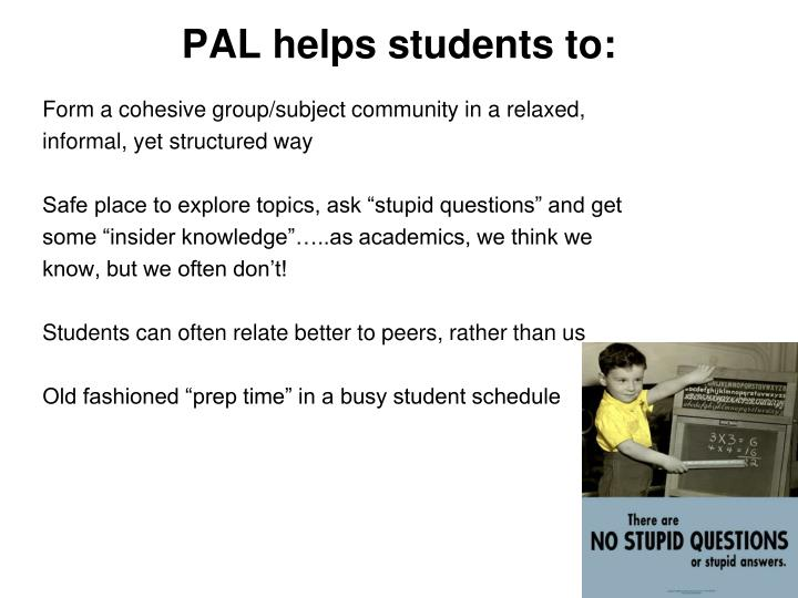 PAL helps students to: