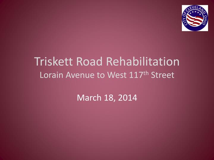 Triskett road rehabilitation lorain avenue to west 117 th street