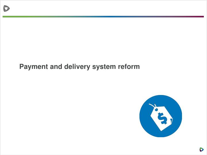 Payment and delivery system reform