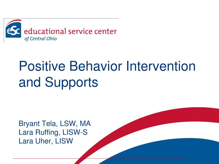 Positive behavior intervention and supports bryant tela lsw ma lara ruffing lisw s lara uher lisw
