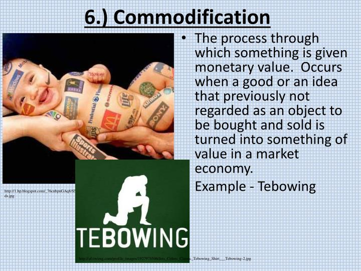 6.) Commodification