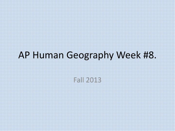 Ap human geography week 8