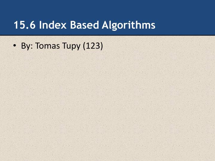 15.6 Index Based Algorithms