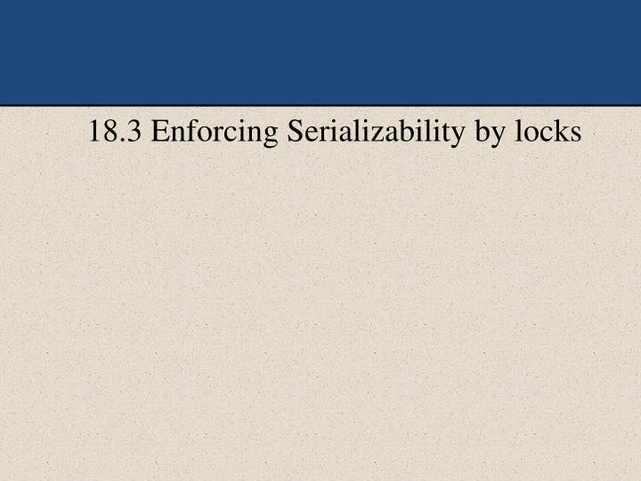 18.3 Enforcing Serializability by locks