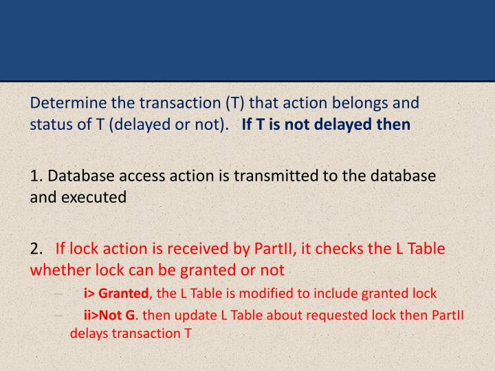 Determine the transaction (T) that action belongs and status of T (delayed or not).