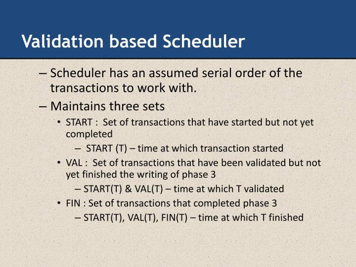 Validation based Scheduler