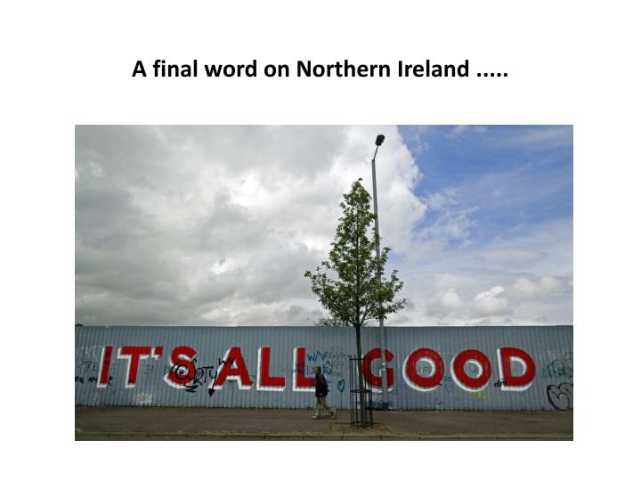 A final word on Northern Ireland .....