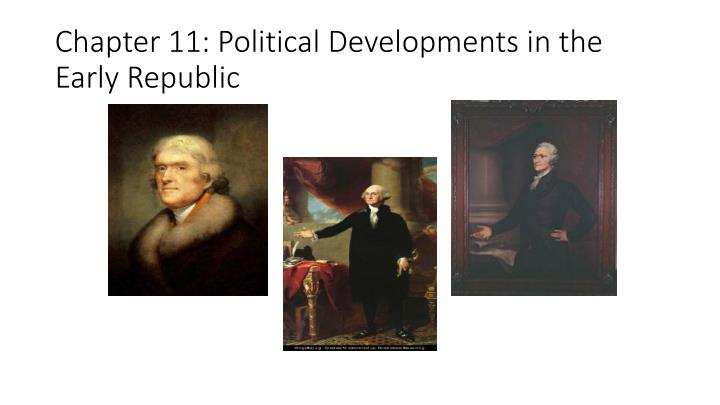 Chapter 11 political developments in the early republic