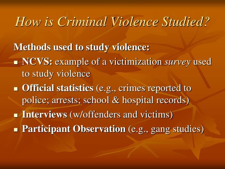 How is Criminal Violence Studied?