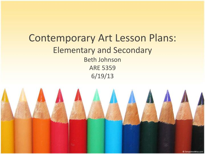 Contemporary art lesson plans elementary and secondary beth johnson are 5359 6 19 13