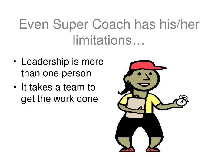 Even Super Coach has his/her limitations…
