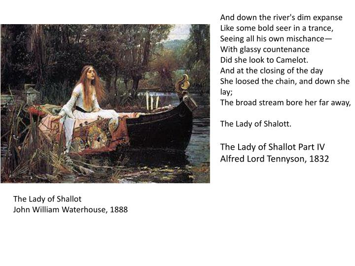 the use of imagery in the lady of shallot by alfred tennyson Waterhouse's the lady of shalott is an iconic painting and possibly one of his best-known oils as with many of his other works, waterhouse focuses on the plight of a beautiful and tragic woman he uses symbolism and realism to convey the story based on the poem by alfred lord tennyson.