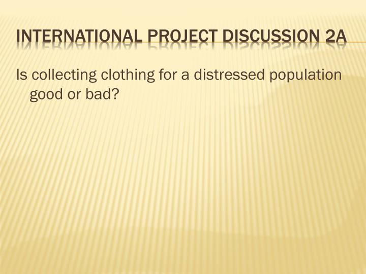 Is collecting clothing for a distressed population good or bad?