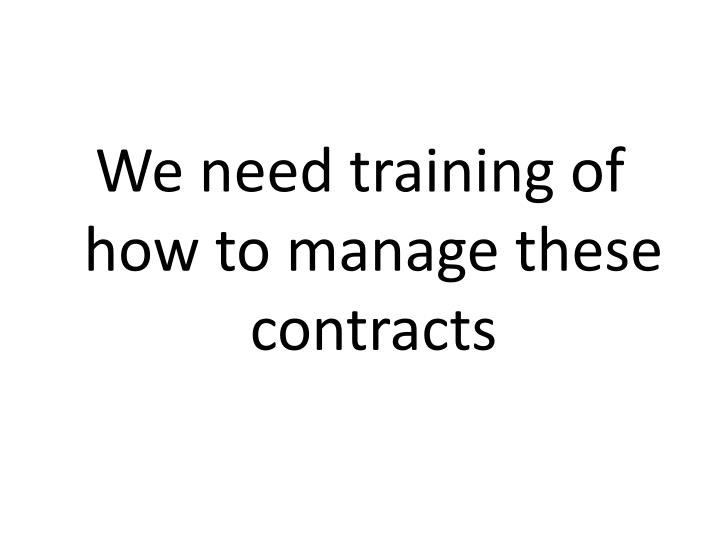 We need training of how to manage these contracts