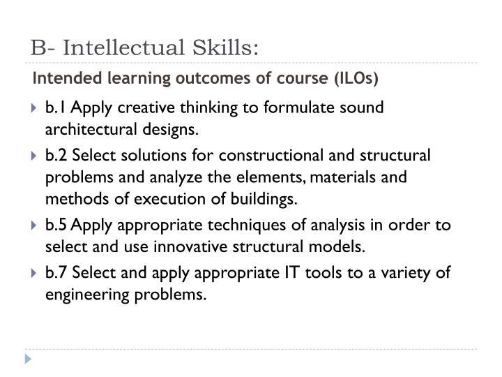 B- Intellectual Skills: