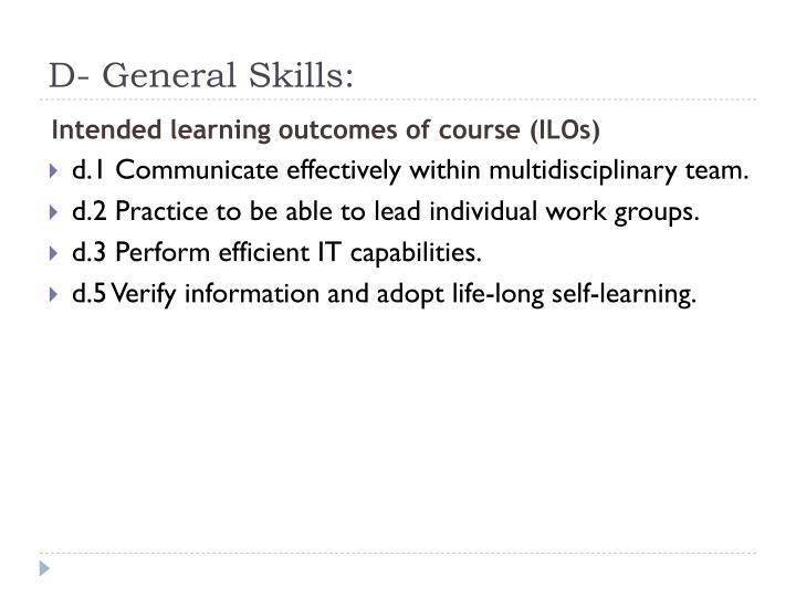 D- General Skills: