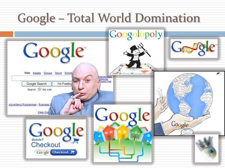 Google – Total World Domination