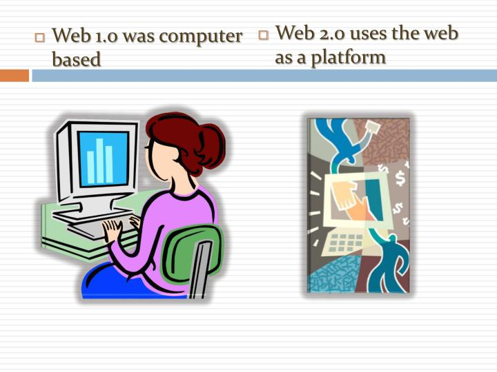 Web 1.0 was computer based