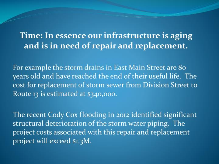Time: In essence our infrastructure is aging and is in need of repair and replacement.