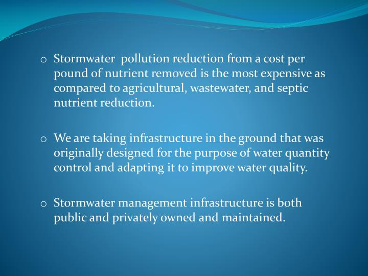 Stormwater  pollution reduction from a cost per pound of nutrient removed is the most expensive as compared to agricultural, wastewater, and septic nutrient reduction.